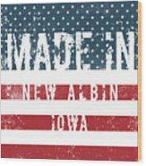 Made In New Albin, Iowa Wood Print