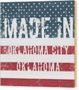 Made In Oklahoma City, Oklahoma Wood Print