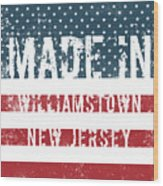 Made In Williamstown, New Jersey Wood Print