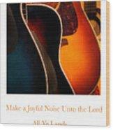 Make A Joyful Noise Wood Print
