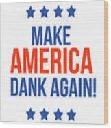 Make America Dank Again- Art By Linda Woods Wood Print