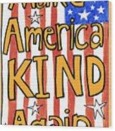 Make America Kind Again Wood Print