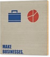 Make Businesses, Not Excuses Corporate Start-up Quotes Poster Wood Print