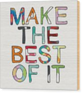 Make The Best Of It Multicolor- Art By Linda Woods Wood Print