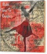 Make Time To Dance Wood Print