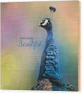 Make Today Beautiful - Peacock Art Wood Print