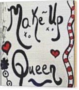 Make-up Queen Wood Print