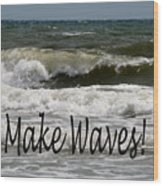 Make Waves Wood Print