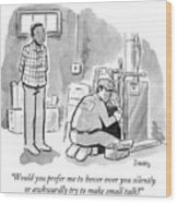 Man Asks Electrician Whether Or Not He Wants To Engage In Small Talk. Wood Print