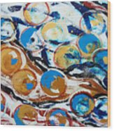 Marbles Of Life Wood Print