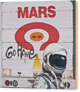 Mars Go Home Wood Print