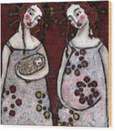 Mary And Elizabeth 2 Wood Print