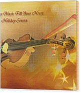 May Music Fill Your Heart Wood Print