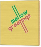 Mellow Greetings Wood Print