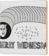 Merry Wednesday Wood Print