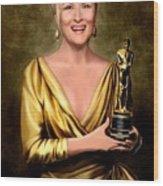 Meryl Streep Winner Wood Print