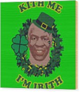Mike Tyson Funny St. Patrick's Day Design Kith Me I'm Irith Wood Print
