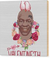 Mike Tyson Inspired Valentines Happy Valentine'th Day  Wood Print