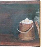 Milk And Eggs Wood Print