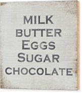 Milk Butter Eggs Chocolate Sign- Art By Linda Woods Wood Print