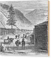 Mining Camp, 1860 Wood Print