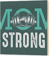 Mom Strong Wood Print