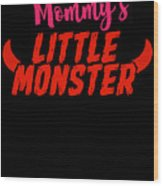 Mommys Little Monster Clothing For Everyone Halloween Scary Love Mom Gift Or Present Sibling Clothi Wood Print