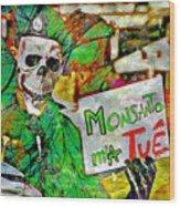 Monsanto Killed Me Wood Print