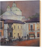 Morning In The Plaza- Quito, Ecuador Wood Print