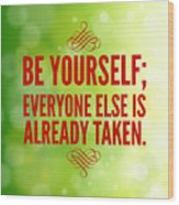 Motivational quote Be yourself everyone else is already taken Wood Print