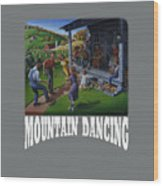 Mountain Dancing T Shirt 2 Wood Print