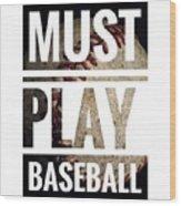 Must Play Baseball Typography Wood Print