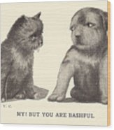 My But You Are Bashful Wood Print