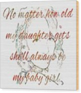 My Daughter - My Baby Girl 2 Wood Print