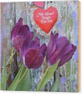 My Heart Sings For You Wood Print