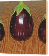 My Three Eggplant Fruits Wood Print