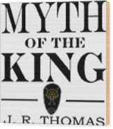 Myth Of The King Cover Wood Print