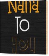 Nana To You Smiley Wood Print