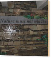 Nature Must Not Win The Game Wood Print