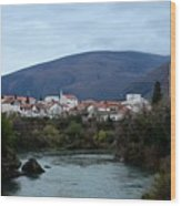 Neretva River And Mostar City And Hills With Mosque Minaret Bosnia Herzegovina Wood Print