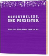 Nevertheless, She Persisted Wood Print
