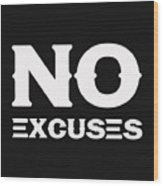 No Excuses - Motivational And Inspirational Quote 2 Wood Print