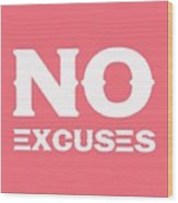 No Excuses - Motivational And Inspirational Quote 3 Wood Print