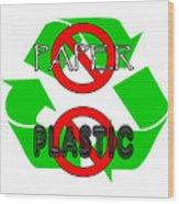 No Paper No Plastic Recycle Wood Print