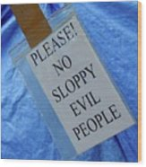 No Sloppy Evil People Wood Print
