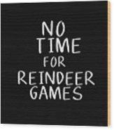 No Time For Reindeer Games Black- Art By Linda Woods Wood Print