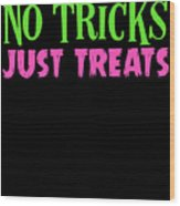 No Tricks Just Treats Halloween Funny Humor Love Candy Kids Or Children Wood Print