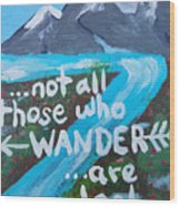 Not All Those Who Wander Are Lost  Wood Print