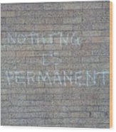 Nothing Is Permanent Wood Print