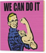 Notorious Rbg Ruth Bader Ginsburg We Can Do It Pop Art Wood Print